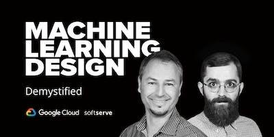 Google Cloud + SoftServe Meet-up: Machine Learning Design, Demystified (Munich)