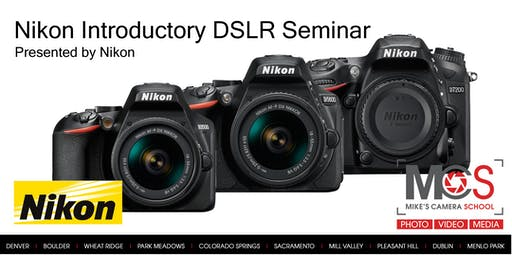 Nikon Introductory DSLR Camera Seminar Presented by Nikon - Denver