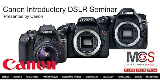 Canon EOS DSLR Camera Seminar Presented by Canon- Sacramento