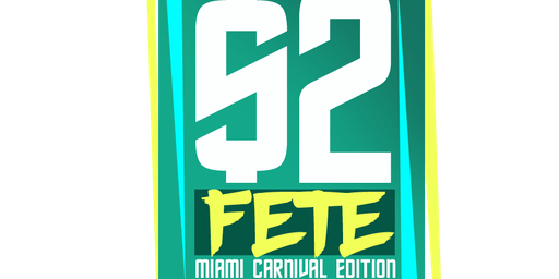 $2 FETE with SPECIAL GUEST - MIAMI CARNIVAL 2019 EDITION - ENTRY BEFORE 12:30AM TO $2 TICKET HOLDERS