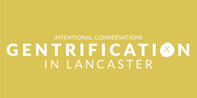 Intentional Conversations: Gentrification in Lancaster
