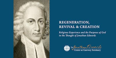 Regeneration, Revival, and Creation: The Jonathan Edwards Center Conference