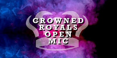 Crowned Royals Open Mic