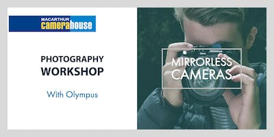 Shooting with Mirrorless Cameras | Workshop with Olympus
