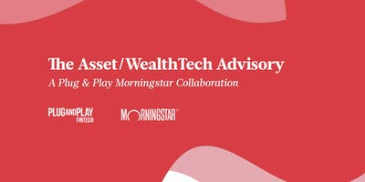Plug and Play Morningstar: The Asset/WealthTech Advisory