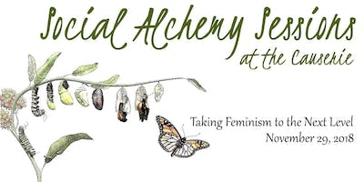 Taking Feminism to the Next Level: A Social Alchemy Session