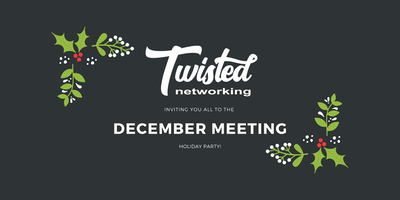 Twisted Networking December Meeting