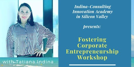 Fostering Corporate Entrepreneurship Silicon Valley Workshop with Tatiana Indina tickets