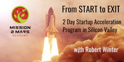 From START to EXIT:  2 Day Incubation and Acceleration Program for Global Startups in Silicon Valley