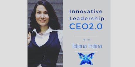 CEO 2.0 Innovative Leadership Workshop with Tatiana Indina tickets