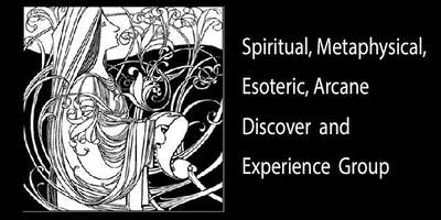 Spiritual, Metaphysical, Esoteric, Arcane Discover and Experience Group