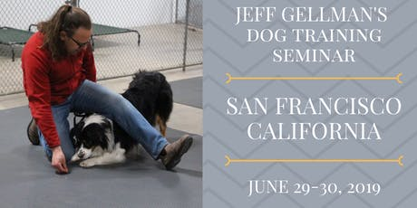 San Francisco, California - Jeff Gellman's 2 Day Dog Training Seminar  tickets