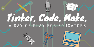 Tinker.Code.Make - A Day Of Play For Educators