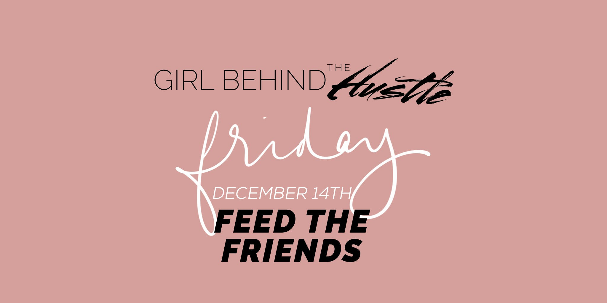 Girl Behind The Hustle: Feed The Friends