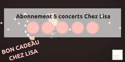 Abonnement 5 concerts Chez Lisa (valable 1 an)