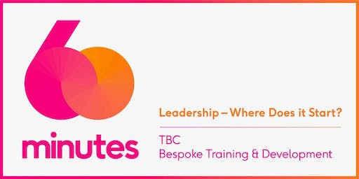 60 Minutes Breakfast 16th July 2019 - Leadership - Where does it start? -
