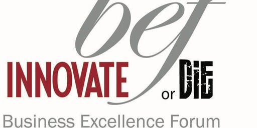 Business Excellence Forum - Innovate or Die 2019
