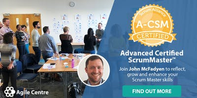 Advanced Certified ScrumMaster® (A-CSM) Training by Agile Centre