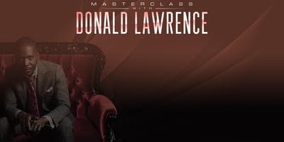 Masterclass with Donald Lawrence