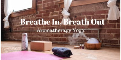 Breathe In, Breath Out - Aromatherapy Yoga