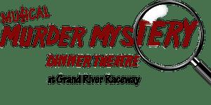 Musical Murder Mystery at Grand River Raceway (Sat,...