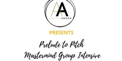 Prelude to Pitch Mastermind Group Intensive