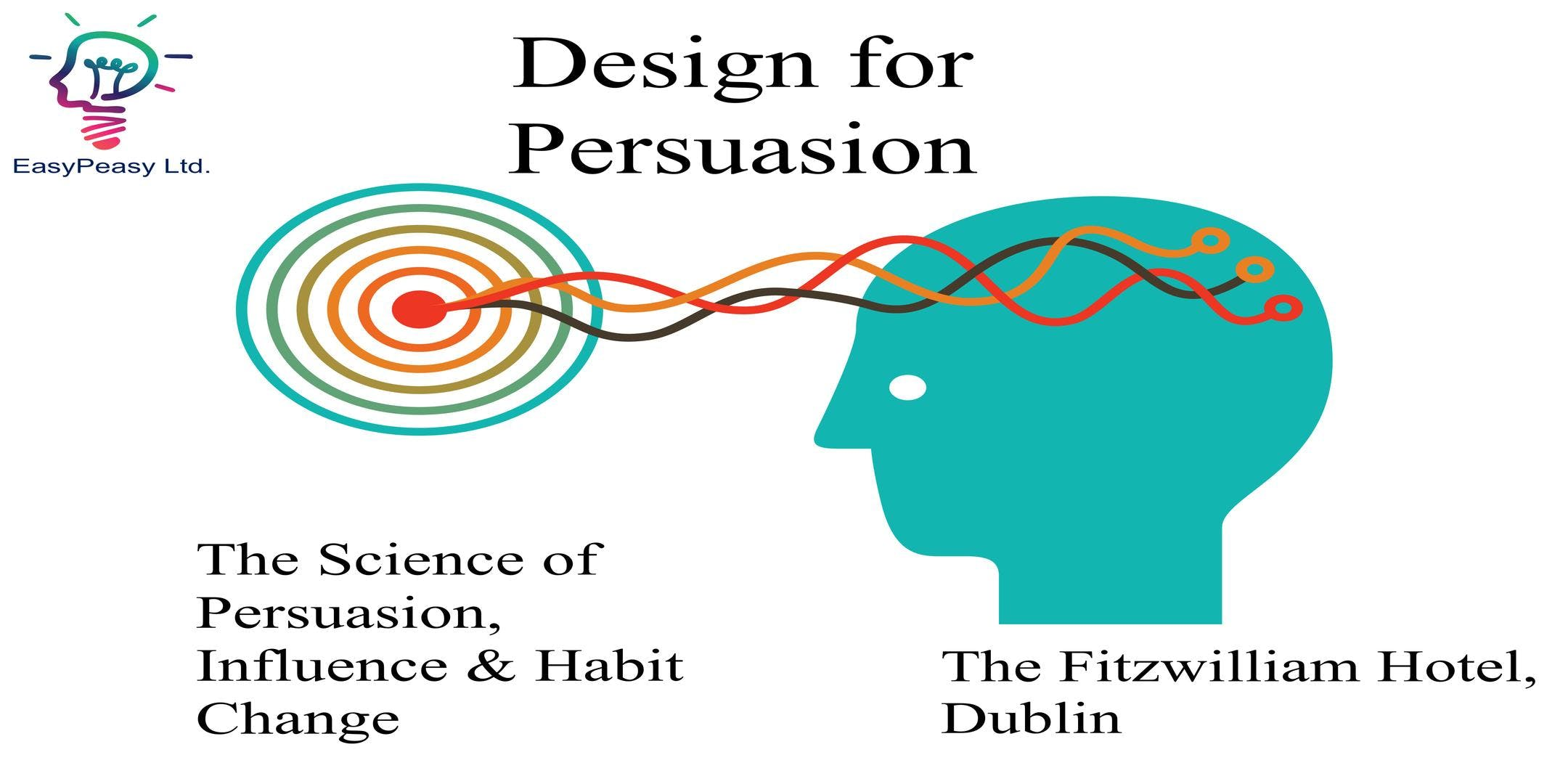 Design for Persuasion: The Science of Persuasion, Influence & Habit Change