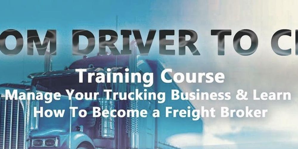 From Driver To Ceo Manage Your Trucking Business Learn How Become A Freight Broker Tickets Sat Jan 19 2019 At 8 00 Am Eventbrite