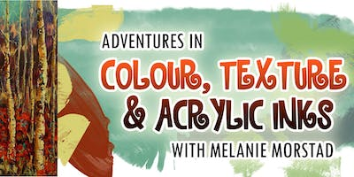 Adventures in Colour, Texture & Acrylic Inks with Melanie Morstad
