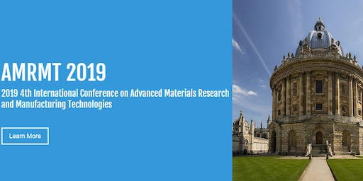 2019 4th International Conference on Advanced Materials Research and Manufacturing Technologies (AMRMT 2019)