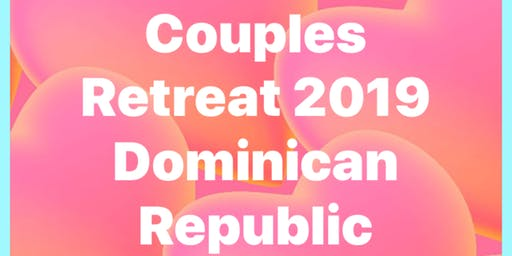 Couples Retreat 2019 Dominican Republic
