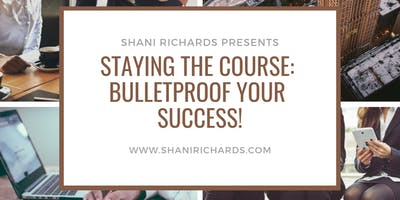 Staying the Course: Bulletproof Your Success!