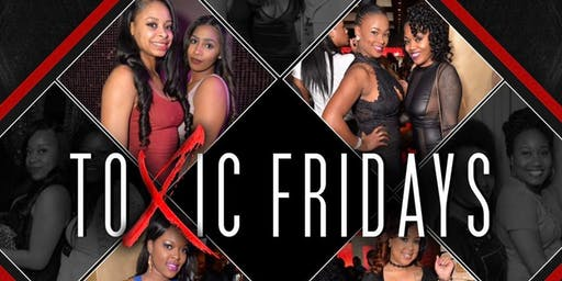 "Toxic Fridayz ""The Ultimate Ladies Nite"""