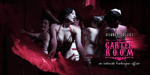 "Fishnet Follies ""The Garter Room Broadway Babies!"" Burlesque Show - August"