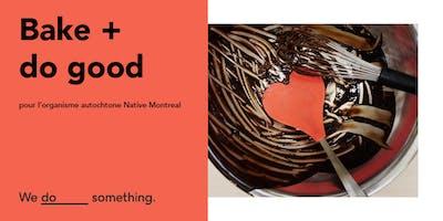 BAKE + do good to support indigenous Montrealers/en soutien aux autochtones
