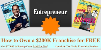 How to Own a $200K Franchise for FREE. American Tax Geeks Franchise Seminar - Sacramento