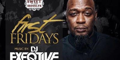 First Fridays w/Dj Exeqtive At Sweet Brooklyn