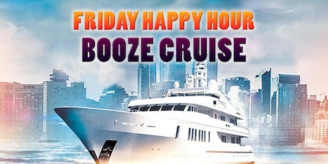 Friday Happy Hour Booze Cruise on July 5th tickets