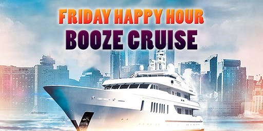 Friday Happy Hour Booze Cruise on July 5th