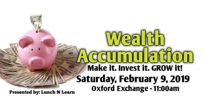 Wealth Accumulation: Make it. Invest it. GROW it!