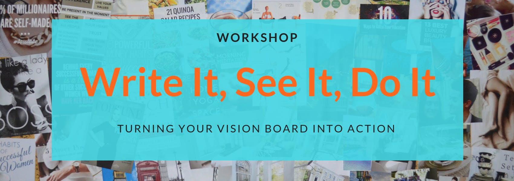 Workshop: Write It, See It, Do It - Turning your vision into action