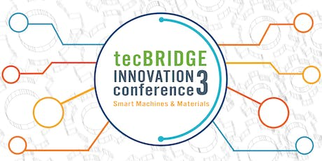 3rd Annual tecBRIDGE Innovation Conference - Smart Machines and Materials tickets