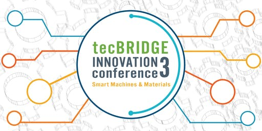 3rd Annual tecBRIDGE Innovation Conference - Smart Machines and Materials