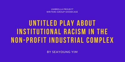 Writers Showcase: Institutional Racism: a comedy by Seayoung Yim