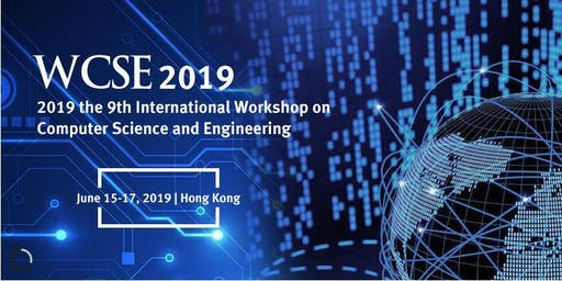 2019 the 9th International Workshop on Computer Science and Engineering (WCSE 2019)