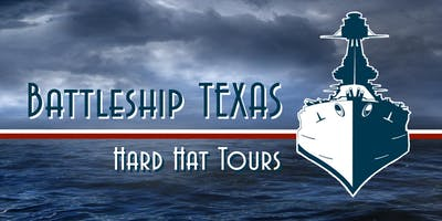 Battleship TEXAS Hard Hat Tour - MARCH 30, 2019 - 8:30, 9:15, 10:00, 10:45, 12:00 and 12:45