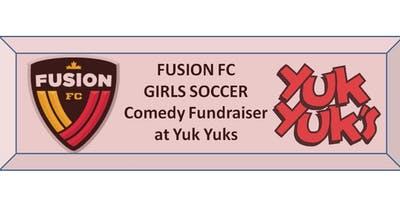 FUSION FC GIRLS SOCCER Comedy Fundraiser at Yuk Yuks