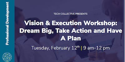 Vision & Execution Workshop: Dream Big, Take Action and Have A Plan