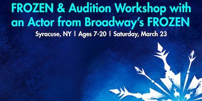 FROZEN & Audition Workshop with an Actor from Broadway's FROZEN in Syracuse