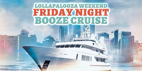 Lollapalooza Weekend Friday Night Booze Cruise on August 2nd tickets